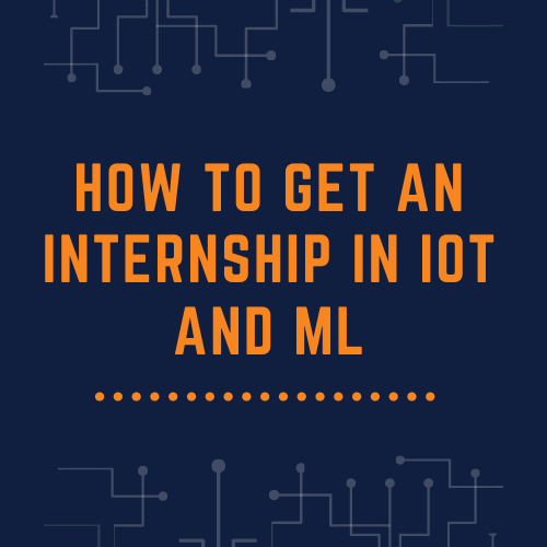 How to get an internship in IoT and ML
